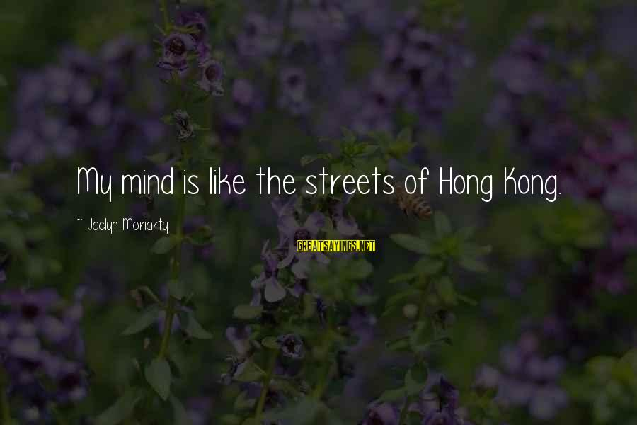 Jaclyn's Sayings By Jaclyn Moriarty: My mind is like the streets of Hong Kong.