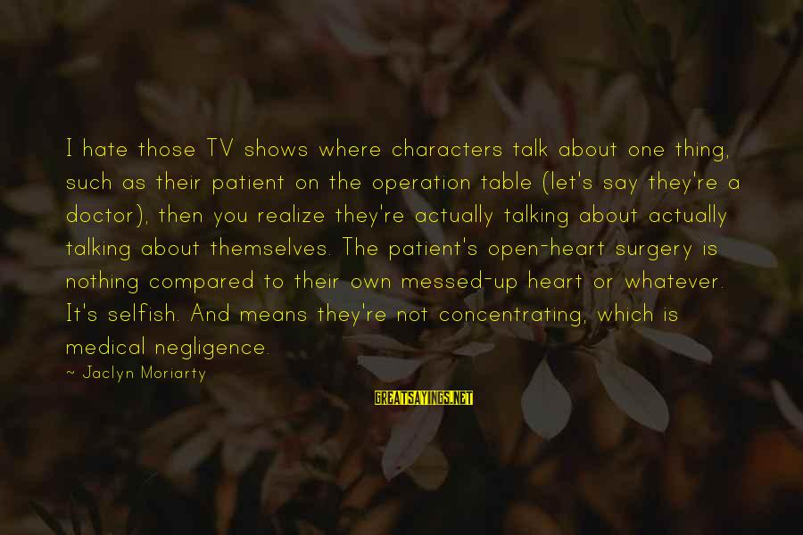 Jaclyn's Sayings By Jaclyn Moriarty: I hate those TV shows where characters talk about one thing, such as their patient