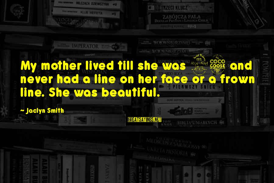 Jaclyn's Sayings By Jaclyn Smith: My mother lived till she was 95 and never had a line on her face
