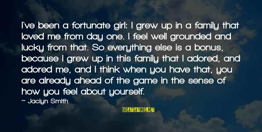 Jaclyn's Sayings By Jaclyn Smith: I've been a fortunate girl: I grew up in a family that loved me from