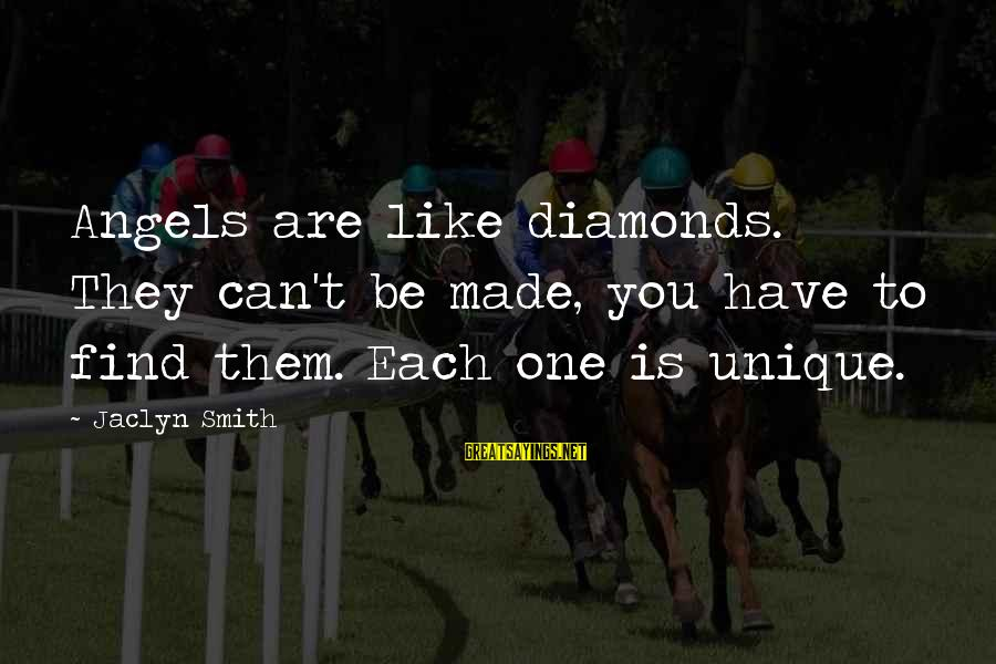 Jaclyn's Sayings By Jaclyn Smith: Angels are like diamonds. They can't be made, you have to find them. Each one