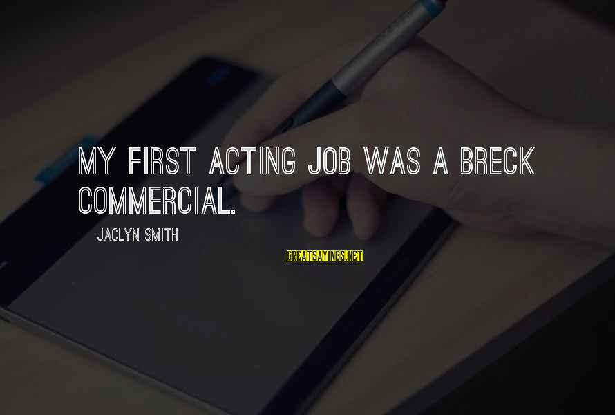 Jaclyn's Sayings By Jaclyn Smith: My first acting job was a Breck commercial.