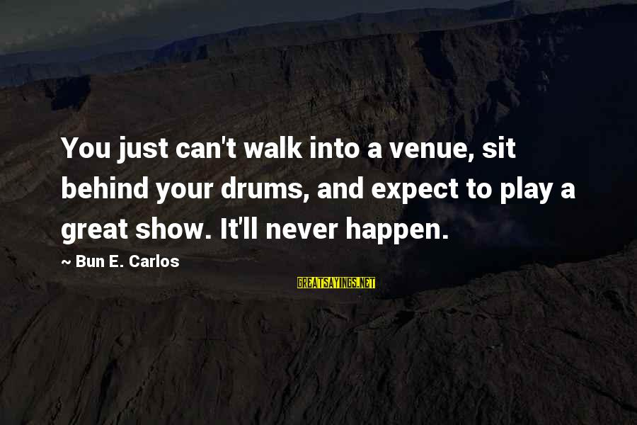 Jacob And Rachel Bible Sayings By Bun E. Carlos: You just can't walk into a venue, sit behind your drums, and expect to play