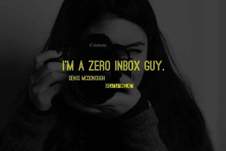 Jacob And Rachel Bible Sayings By Denis McDonough: I'm a zero inbox guy.