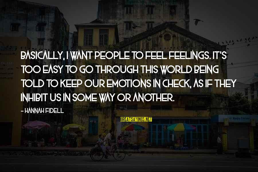 Jacob And Rachel Bible Sayings By Hannah Fidell: Basically, I want people to feel feelings. It's too easy to go through this world
