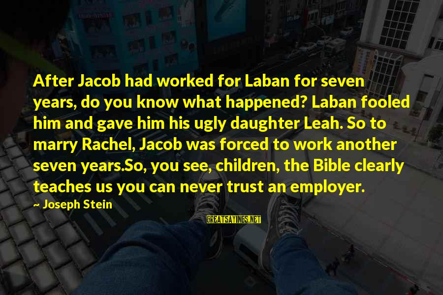 Jacob And Rachel Bible Sayings By Joseph Stein: After Jacob had worked for Laban for seven years, do you know what happened? Laban
