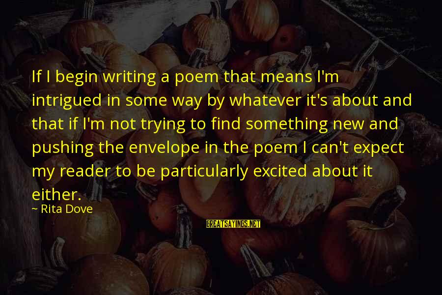 Jacob And Rachel Bible Sayings By Rita Dove: If I begin writing a poem that means I'm intrigued in some way by whatever