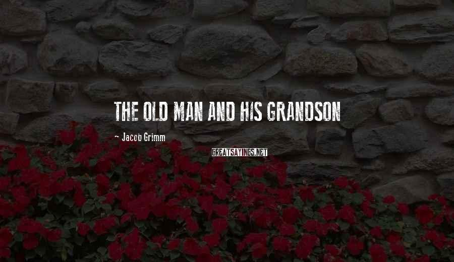 Jacob Grimm Sayings: THE OLD MAN AND HIS GRANDSON
