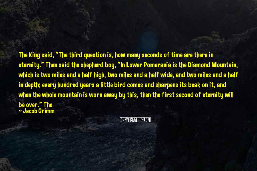 "Jacob Grimm Sayings: The King said, ""The third question is, how many seconds of time are there in"