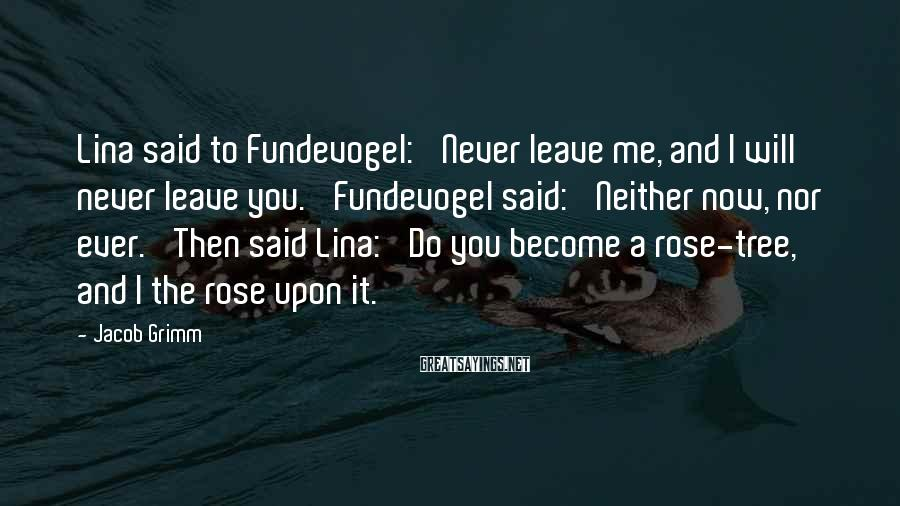 Jacob Grimm Sayings: Lina said to Fundevogel: 'Never leave me, and I will never leave you.' Fundevogel said:
