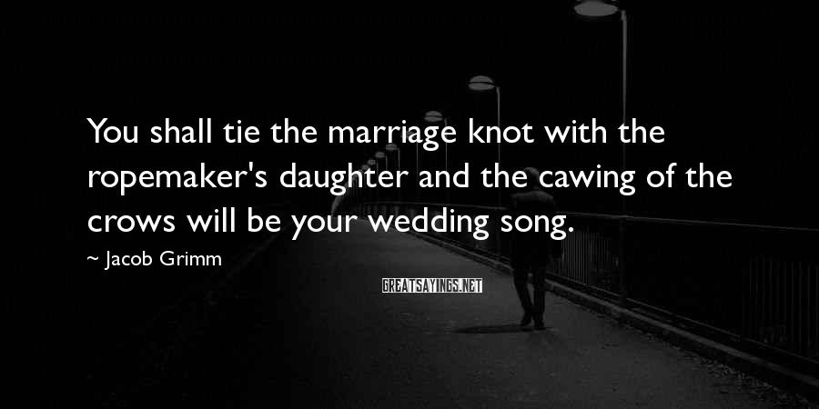 Jacob Grimm Sayings: You shall tie the marriage knot with the ropemaker's daughter and the cawing of the