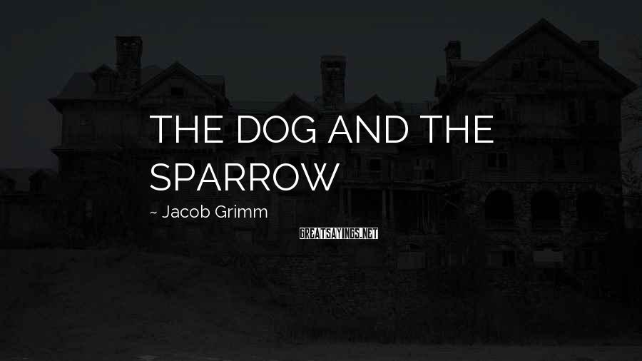 Jacob Grimm Sayings: THE DOG AND THE SPARROW