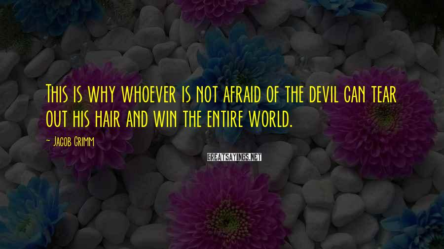 Jacob Grimm Sayings: This is why whoever is not afraid of the devil can tear out his hair