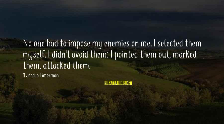Jacobo Sayings By Jacobo Timerman: No one had to impose my enemies on me. I selected them myself. I didn't