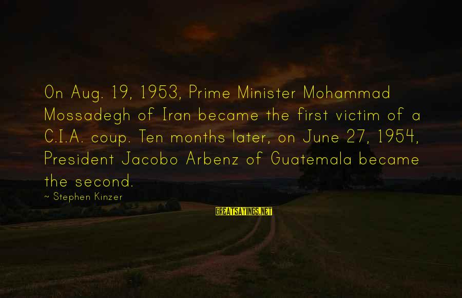 Jacobo Sayings By Stephen Kinzer: On Aug. 19, 1953, Prime Minister Mohammad Mossadegh of Iran became the first victim of
