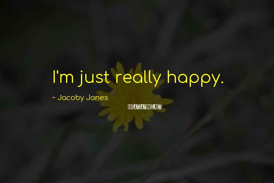 Jacoby Jones Sayings: I'm just really happy.