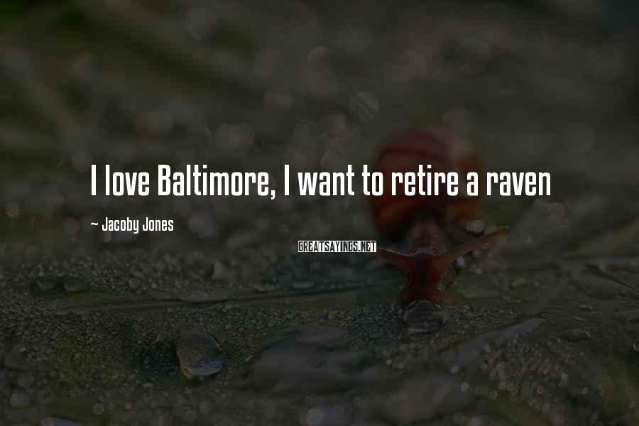 Jacoby Jones Sayings: I love Baltimore, I want to retire a raven