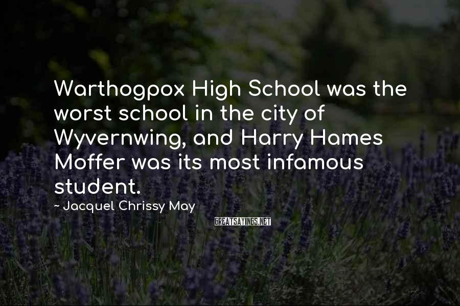 Jacquel Chrissy May Sayings: Warthogpox High School was the worst school in the city of Wyvernwing, and Harry Hames