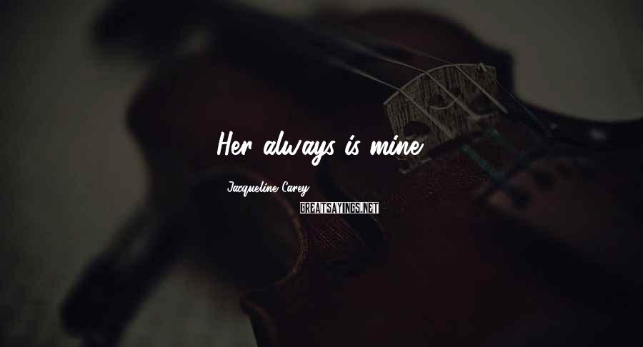 Jacqueline Carey Sayings: Her always is mine