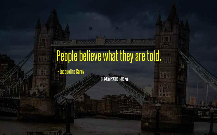 Jacqueline Carey Sayings: People believe what they are told.