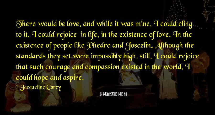 Jacqueline Carey Sayings: There would be love, and while it was mine, I could cling to it. I