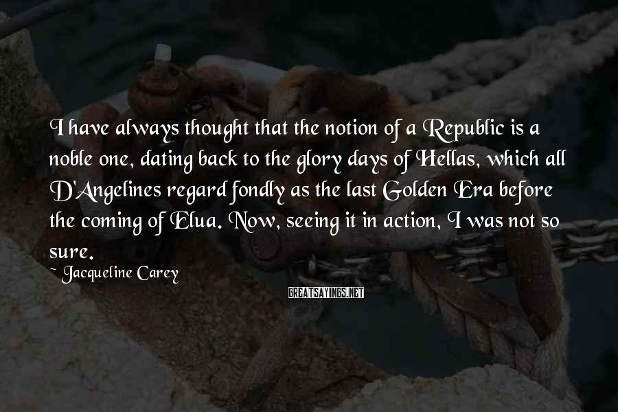 Jacqueline Carey Sayings: I have always thought that the notion of a Republic is a noble one, dating