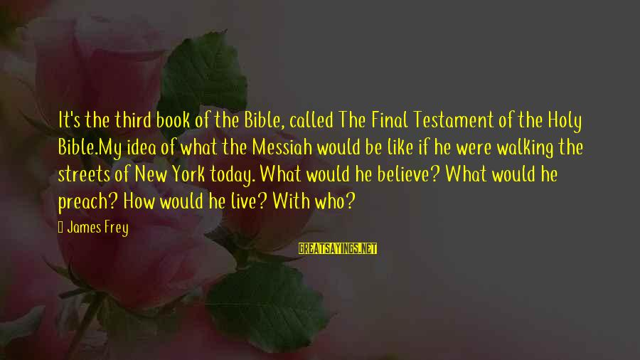 Jacqueline Van Maarsen Sayings By James Frey: It's the third book of the Bible, called The Final Testament of the Holy Bible.My