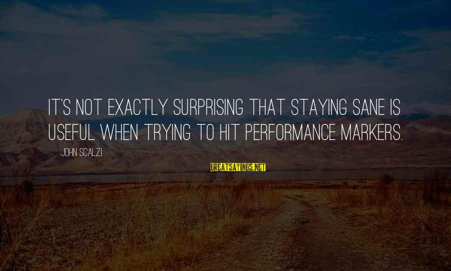 Jacqueline Van Maarsen Sayings By John Scalzi: It's not exactly surprising that staying sane is useful when trying to hit performance markers.
