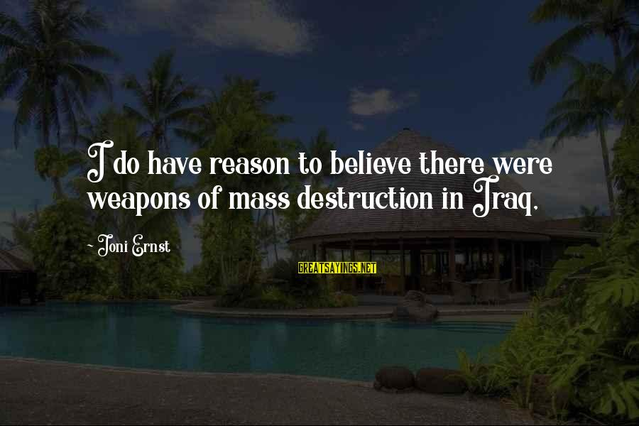 Jacqueline Van Maarsen Sayings By Joni Ernst: I do have reason to believe there were weapons of mass destruction in Iraq,