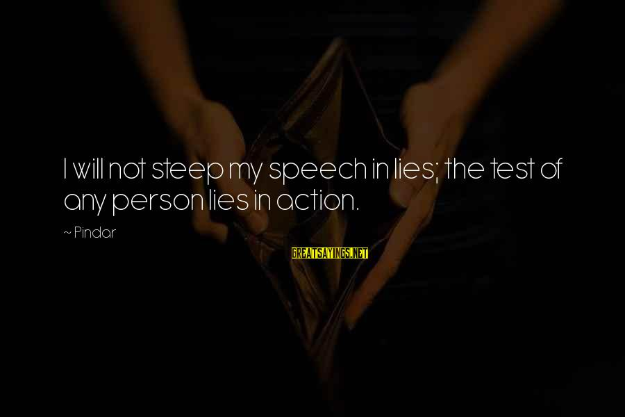 Jacqueline Van Maarsen Sayings By Pindar: I will not steep my speech in lies; the test of any person lies in