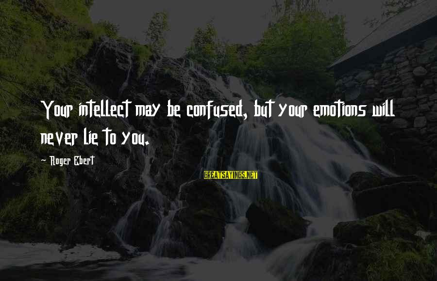 Jacqueline Van Maarsen Sayings By Roger Ebert: Your intellect may be confused, but your emotions will never lie to you.