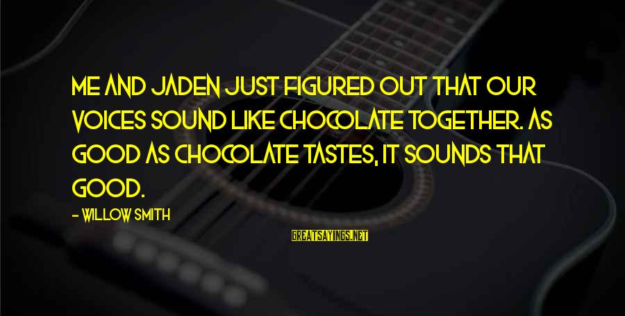 Jaden Smith Willow Sayings By Willow Smith: Me and Jaden just figured out that our voices sound like chocolate together. As good