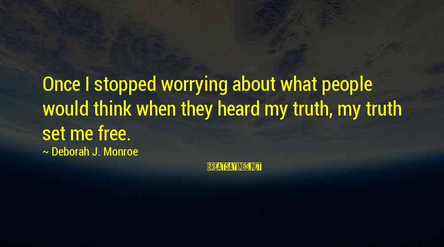 Jae Chul Shin Sayings By Deborah J. Monroe: Once I stopped worrying about what people would think when they heard my truth, my