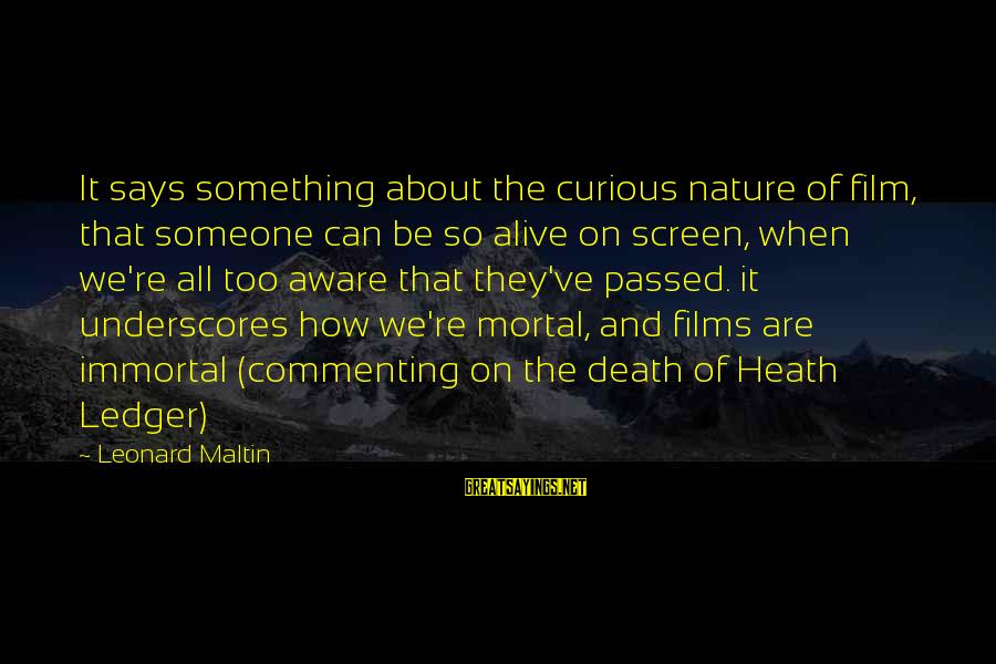 Jae Chul Shin Sayings By Leonard Maltin: It says something about the curious nature of film, that someone can be so alive