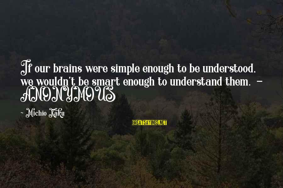 Jae Chul Shin Sayings By Michio Kaku: If our brains were simple enough to be understood, we wouldn't be smart enough to