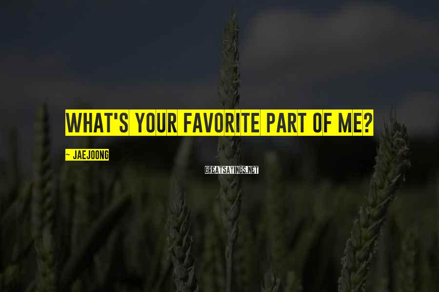Jaejoong Sayings: What's your favorite part of me?