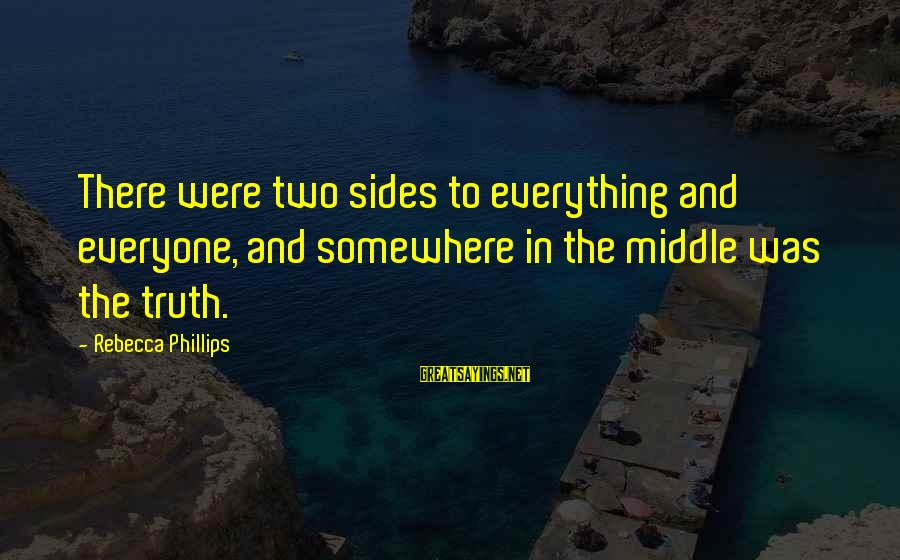 Jaffe Joffer Sayings By Rebecca Phillips: There were two sides to everything and everyone, and somewhere in the middle was the