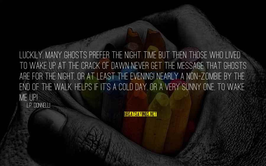 Jagan Images With Sayings By L.P. Donnelli: Luckily, many ghosts prefer the night time but then those who lived to wake up