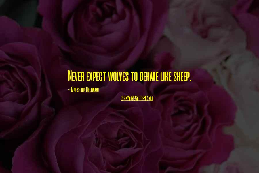 Jagan Images With Sayings By Matshona Dhliwayo: Never expect wolves to behave like sheep.