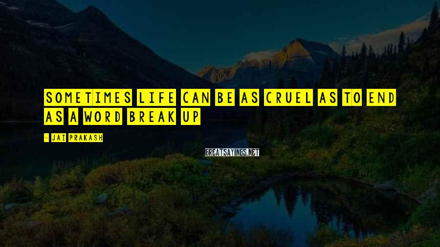 Jai Prakash Sayings: Sometimes life can be as cruel as to end as a word break up