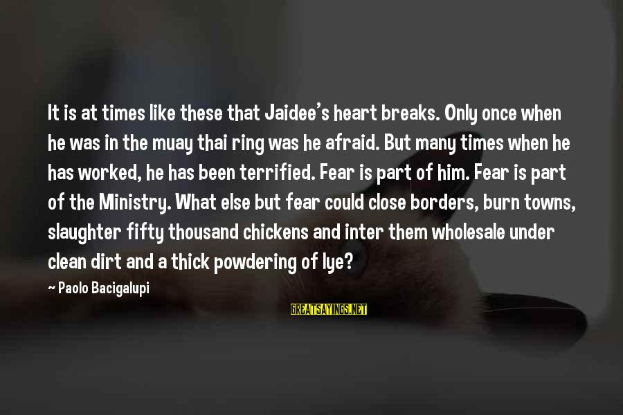 Jaidee's Sayings By Paolo Bacigalupi: It is at times like these that Jaidee's heart breaks. Only once when he was
