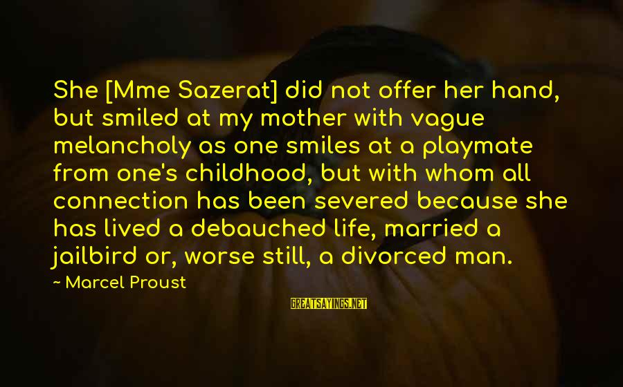 Jailbird's Sayings By Marcel Proust: She [Mme Sazerat] did not offer her hand, but smiled at my mother with vague