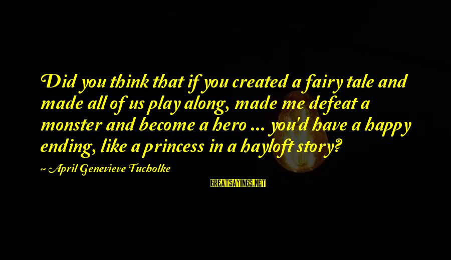 Jain Religious Sayings By April Genevieve Tucholke: Did you think that if you created a fairy tale and made all of us