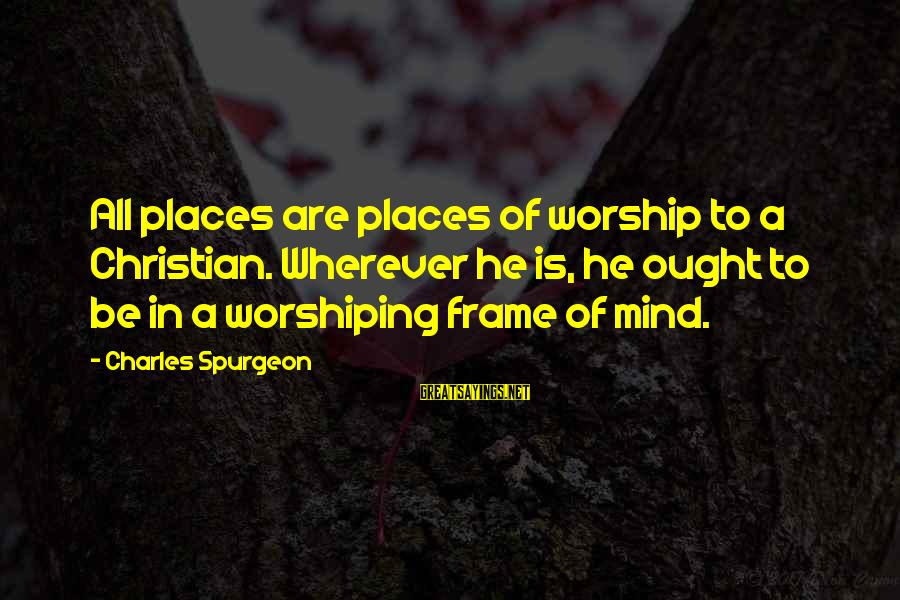 Jain Religious Sayings By Charles Spurgeon: All places are places of worship to a Christian. Wherever he is, he ought to