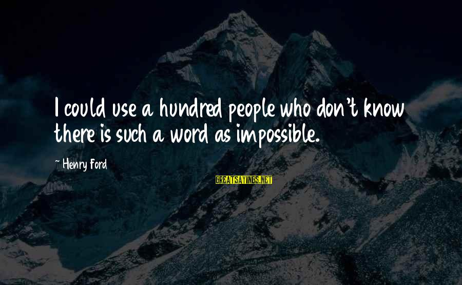 Jake Sully Sayings By Henry Ford: I could use a hundred people who don't know there is such a word as