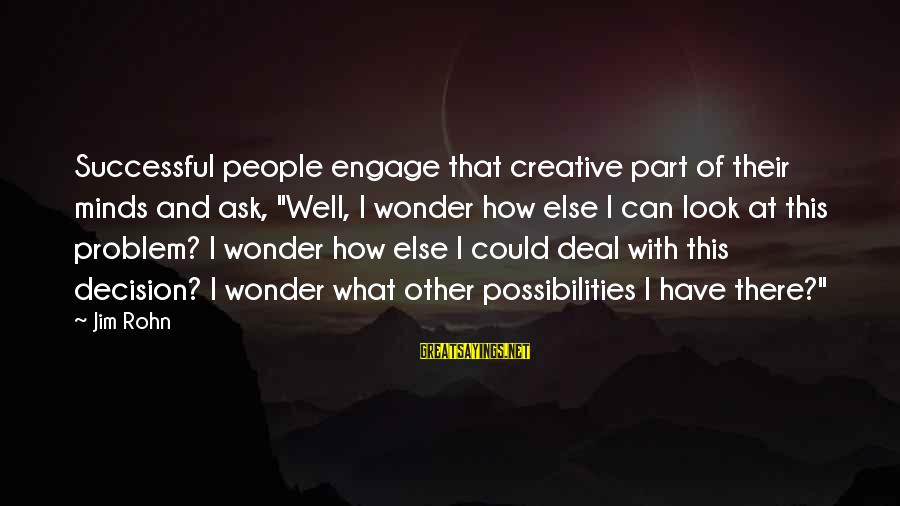 """Jake Sully Sayings By Jim Rohn: Successful people engage that creative part of their minds and ask, """"Well, I wonder how"""