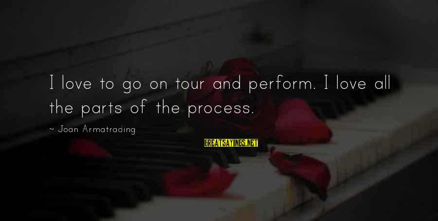 Jake Sully Sayings By Joan Armatrading: I love to go on tour and perform. I love all the parts of the