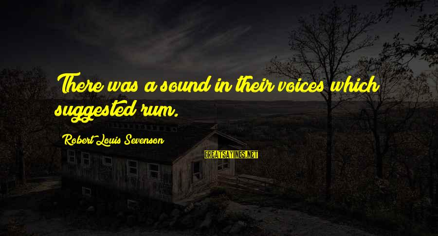 Jake Sully Sayings By Robert Louis Sevenson: There was a sound in their voices which suggested rum.