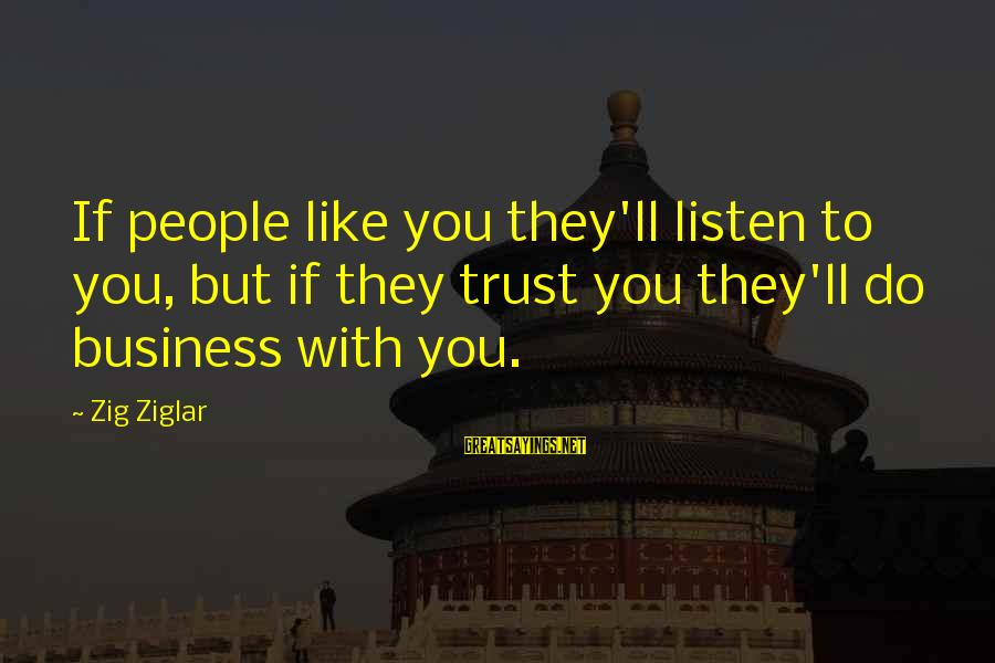 Jake Sully Sayings By Zig Ziglar: If people like you they'll listen to you, but if they trust you they'll do