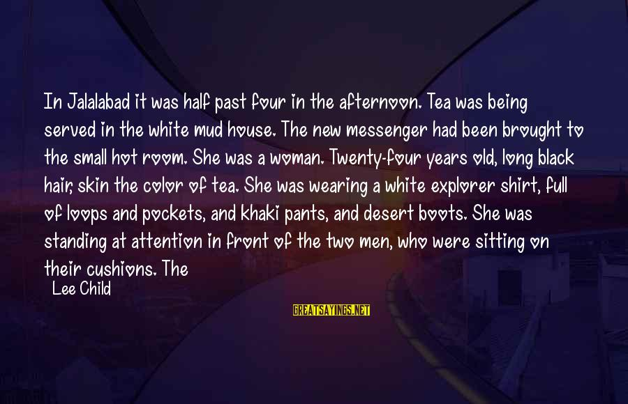 Jalalabad Sayings By Lee Child: In Jalalabad it was half past four in the afternoon. Tea was being served in
